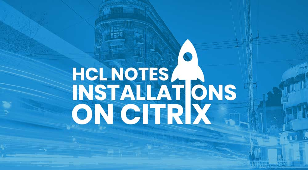 HCL Notes and Citrix: Simple and streamlined installations and upgrades