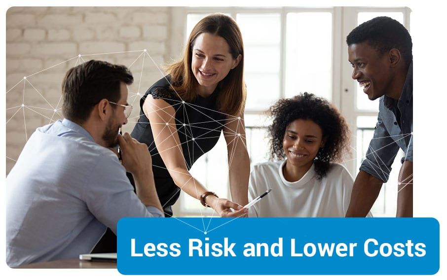 Less Risk and Lower Costs